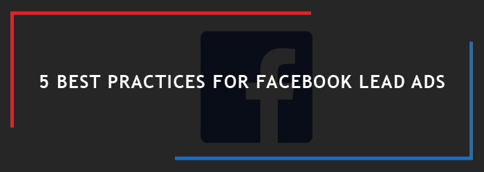 5 Best Practices for Facebook Lead Ads